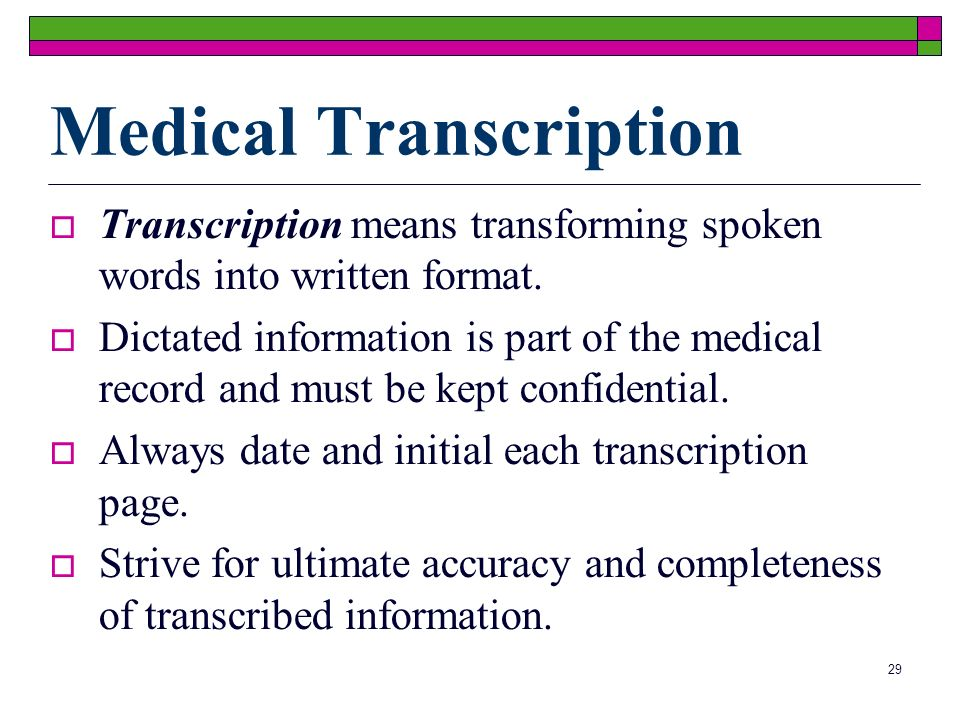 29 Medical Transcription Transcription means transforming spoken words into written format. Dictated information is part of the medical record and mus