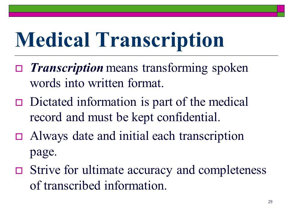 29 Medical Transcription Transcription means transforming spoken words into written format.