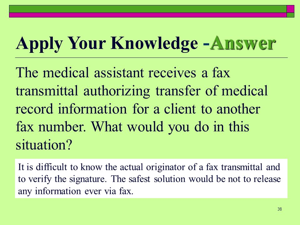 38 The medical assistant receives a fax transmittal authorizing transfer of medical record information for a client to another fax number.