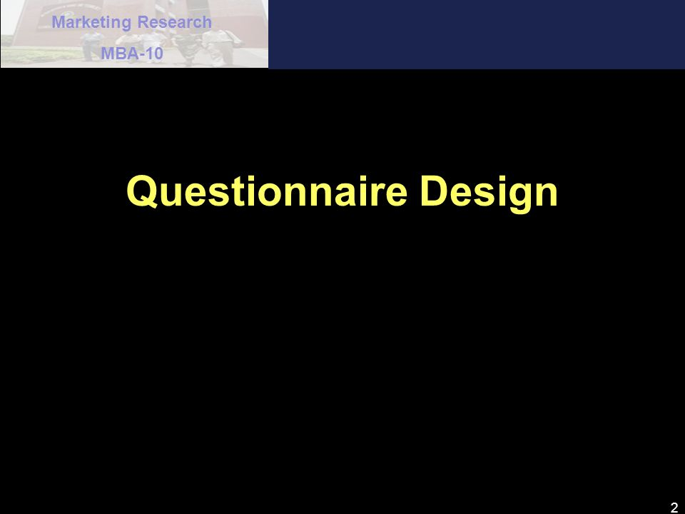 Marketing Research MBA-10 2 Questionnaire Design