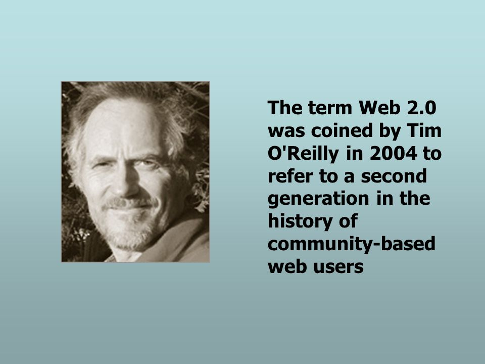 The term Web 2.0 was coined by Tim O'Reilly in 2004 to refer to a second generation in the history of community-based web users