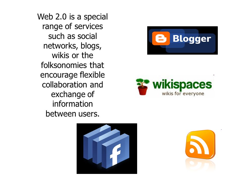Web 2.0 is a special range of services such as social networks, blogs, wikis or the folksonomies that encourage flexible collaboration and exchange of