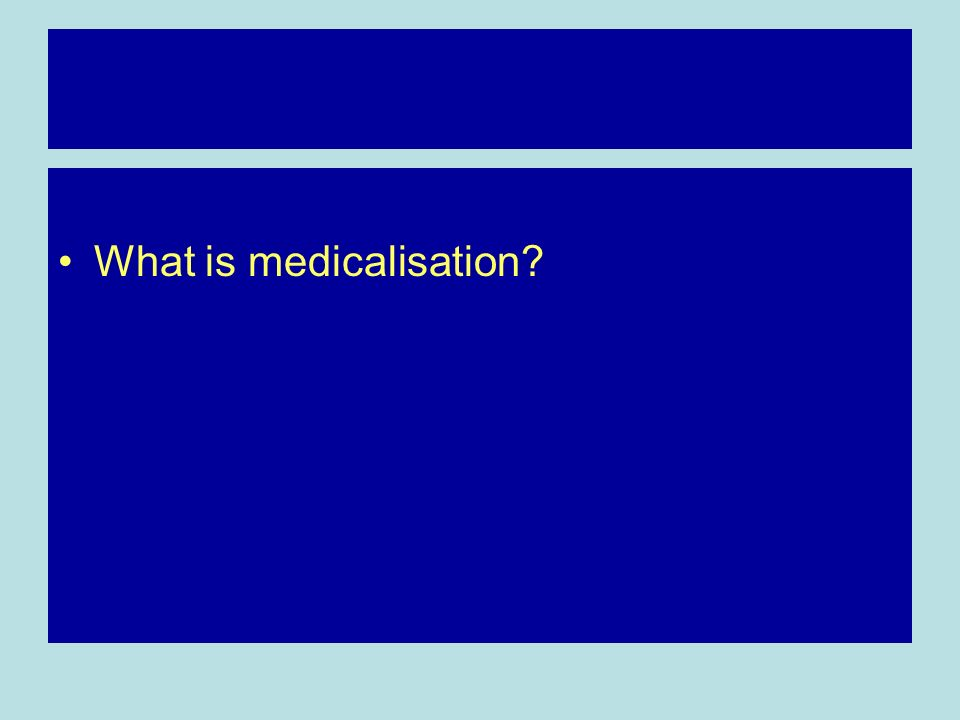 What is medicalisation?