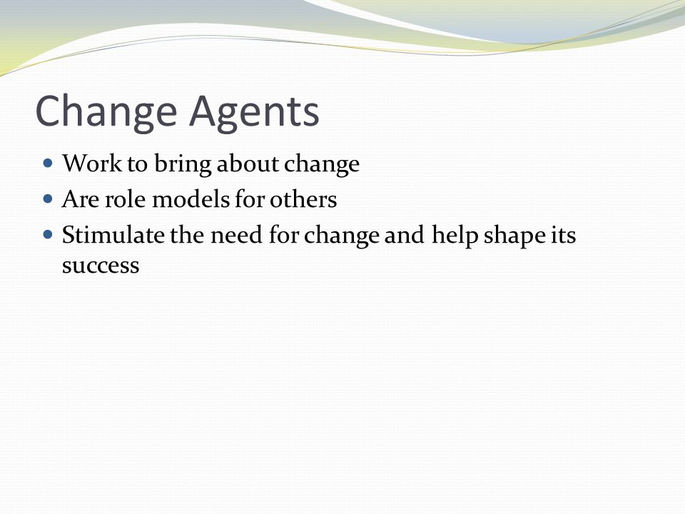 Successful Change Agents Possess characteristics that can be cultivated and mastered Have the ability to combine ideas from unconnected sources Stay focused on the big picture and are able to articulate the vision