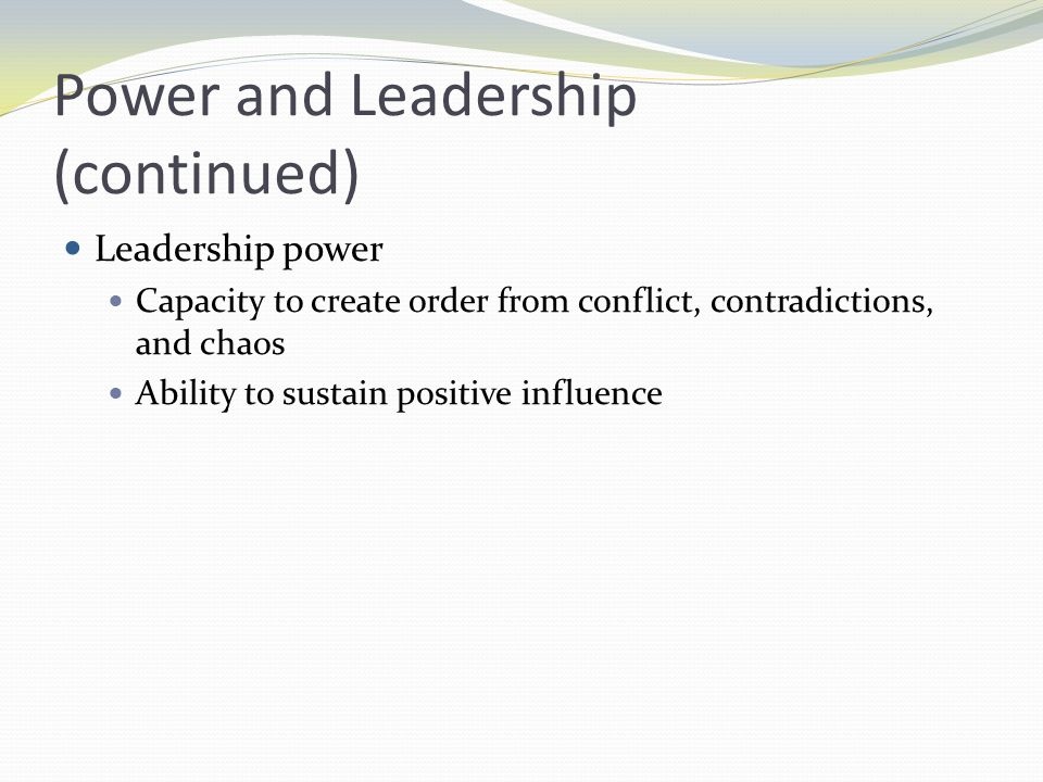 Power and Leadership (continued) Nurses must understand and select behaviors that activate principle-centered leadership: Get to know people Be open Know your values and visions Sharpen your interpersonal competence Use your power to enable others Enlarge your sphere of influence and connectedness