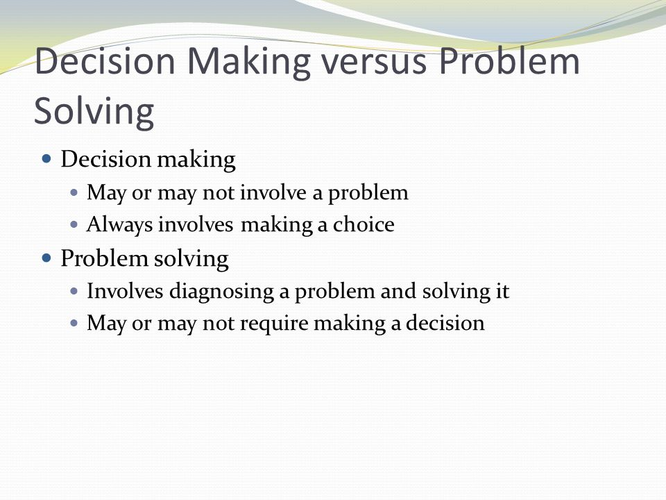 Decision Making Types of decisions Routine Adaptive Decision-Making Conditions State of certainty Uncertainty and risk Probability: The likelihood that an event will or will not occur *