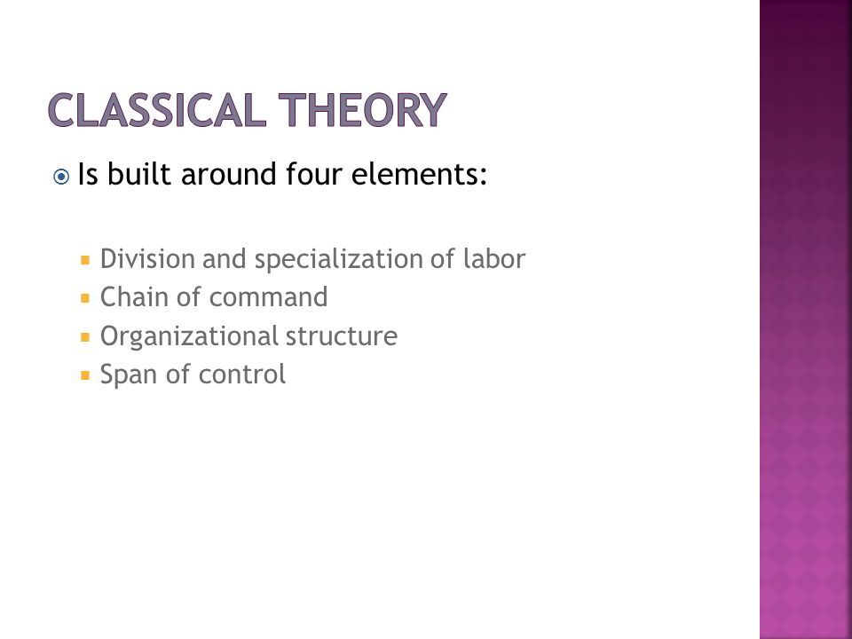 Is built around four elements: Division and specialization of labor Chain of command Organizational structure Span of control