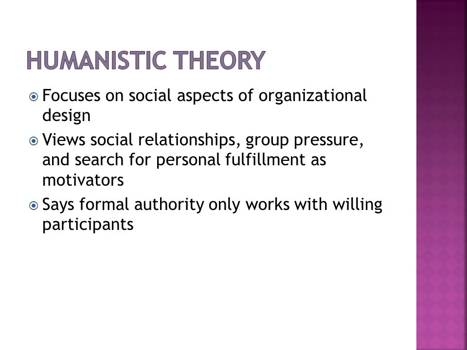 Focuses on social aspects of organizational design Views social relationships, group pressure, and search for personal fulfillment as motivators Says