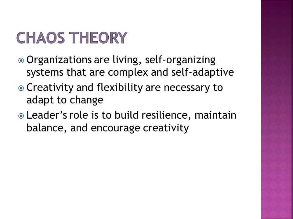 Organizations are living, self-organizing systems that are complex and self-adaptive Creativity and flexibility are necessary to adapt to change Leade