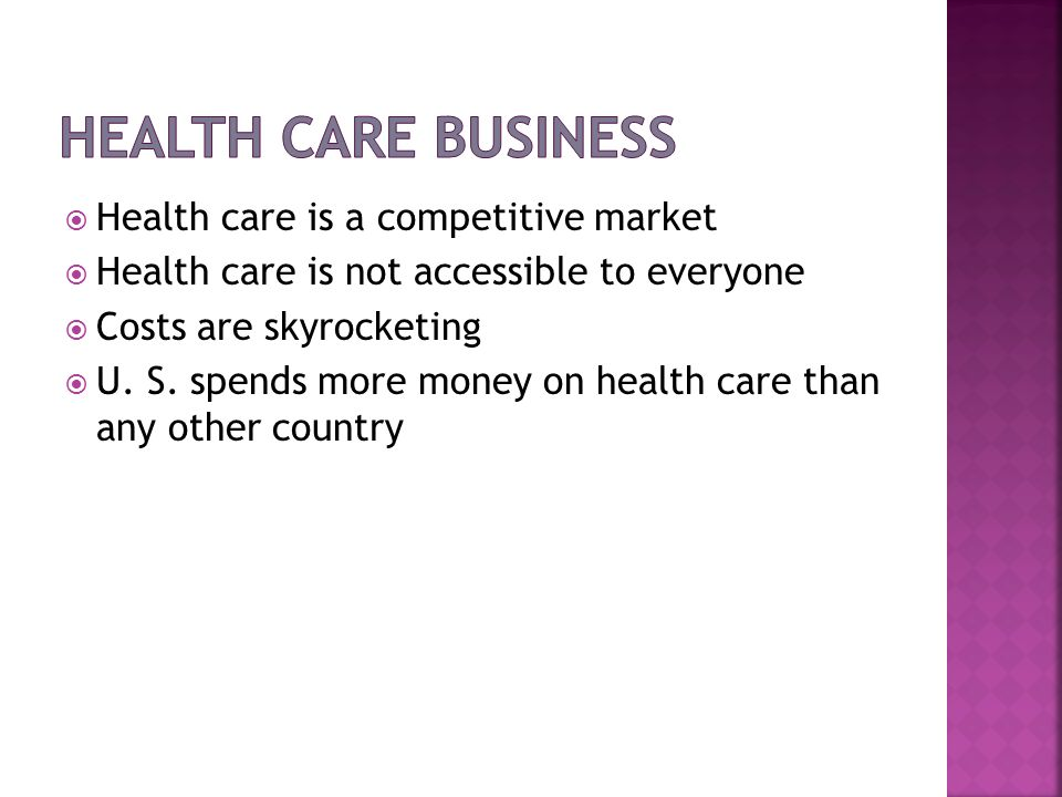 Health care is a competitive market Health care is not accessible to everyone Costs are skyrocketing U. S. spends more money on health care than any o