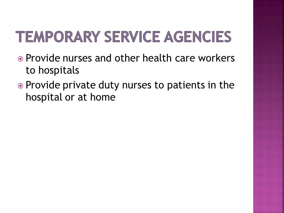 Provide nurses and other health care workers to hospitals Provide private duty nurses to patients in the hospital or at home