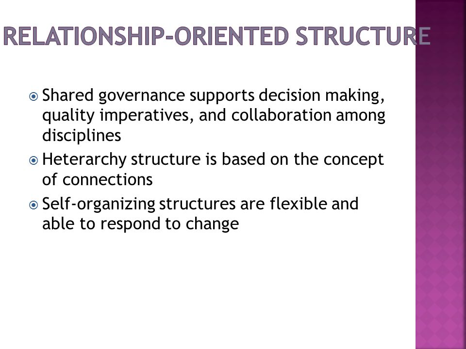 Shared governance supports decision making, quality imperatives, and collaboration among disciplines Heterarchy structure is based on the concept of c