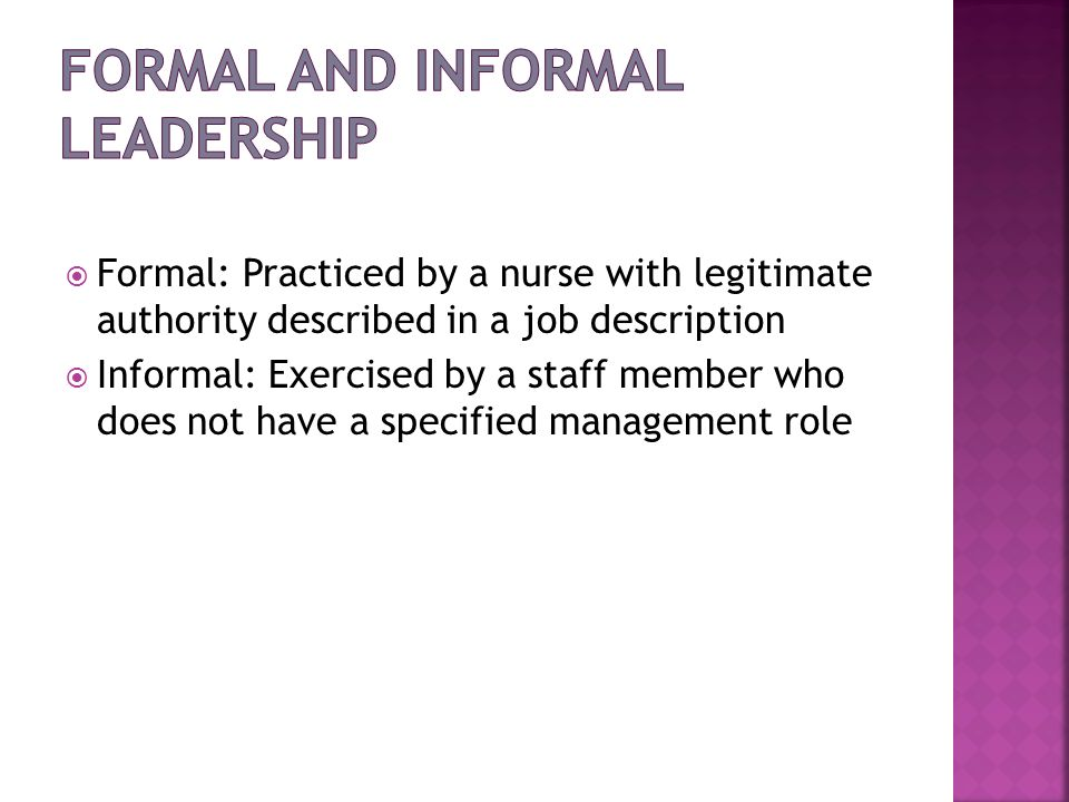 Formal: Practiced by a nurse with legitimate authority described in a job description Informal: Exercised by a staff member who does not have a specif