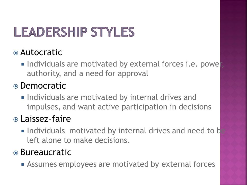 Autocratic Individuals are motivated by external forces i.e. power, authority, and a need for approval Democratic Individuals are motivated by interna