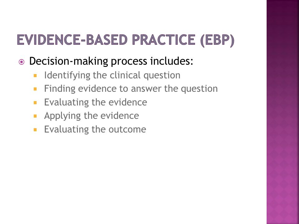 Decision-making process includes: Identifying the clinical question Finding evidence to answer the question Evaluating the evidence Applying the evide