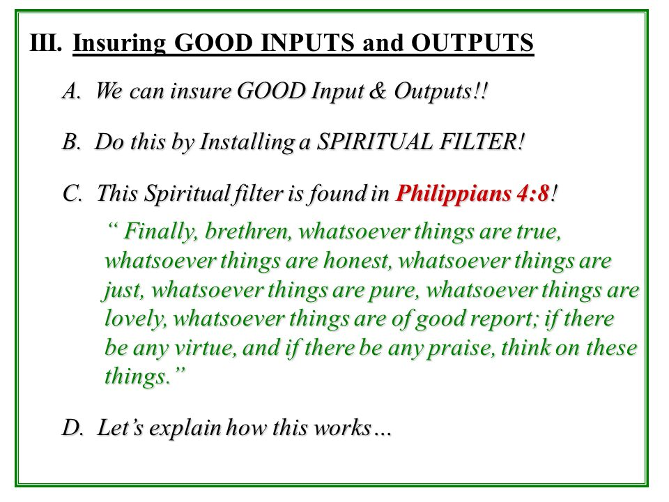 III. Insuring GOOD INPUTS and OUTPUTS A. We can insure GOOD Input & Outputs!! B. Do this by Installing a SPIRITUAL FILTER! C. This Spiritual filter is