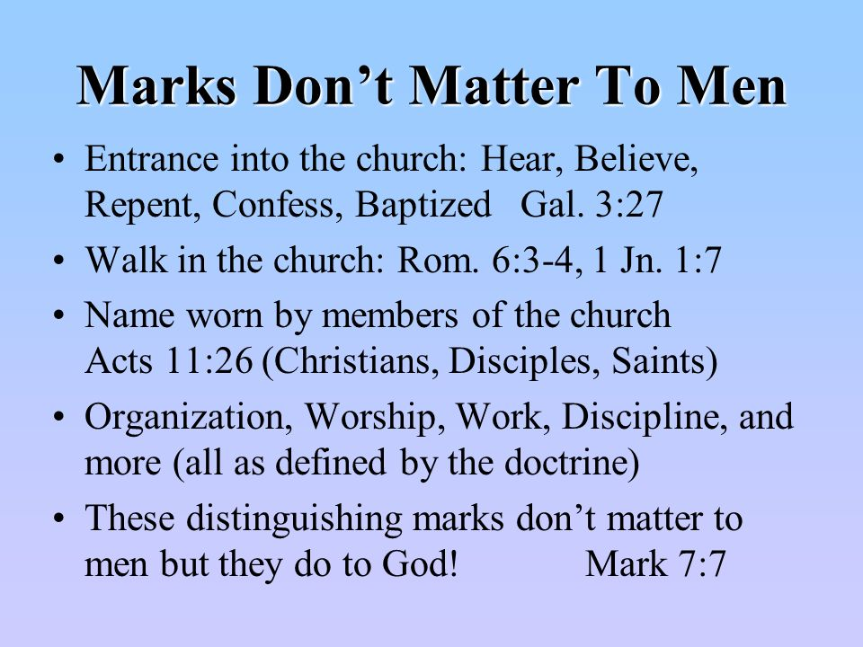 Marks Dont Matter To Men Entrance into the church: Hear, Believe, Repent, Confess, Baptized Gal.