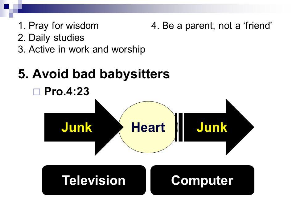 1. Pray for wisdom 4. Be a parent, not a friend 2.
