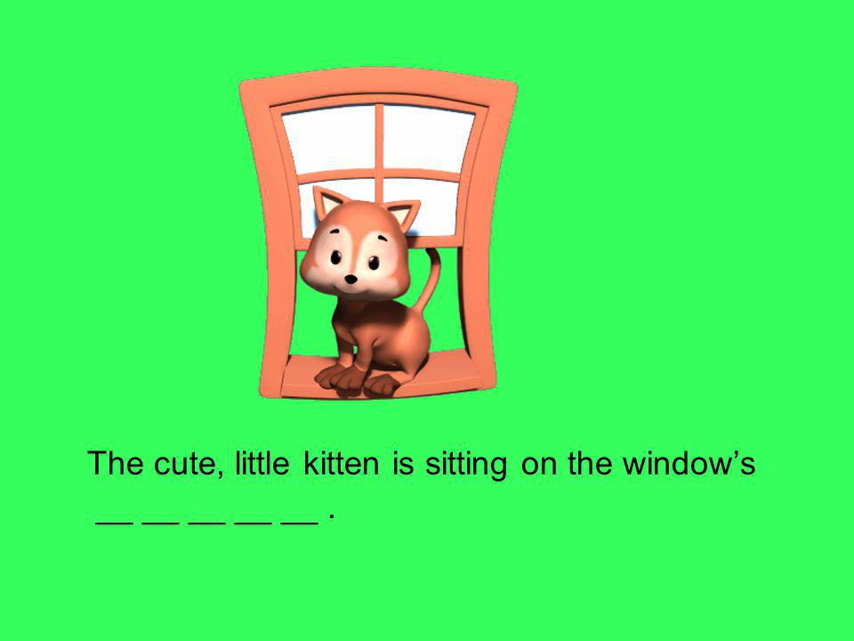 The cute, little kitten is sitting on the windows __ __ __ __ __.