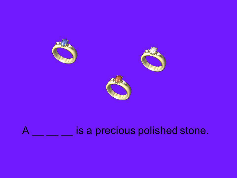 A __ __ __ is a precious polished stone.