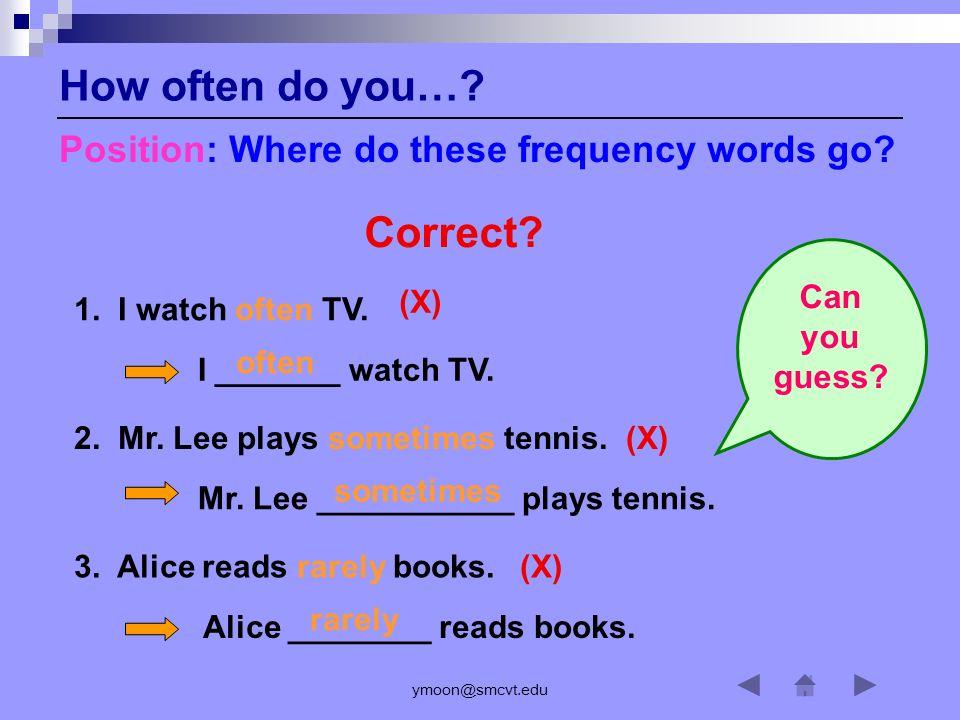 ymoon@smcvt.edu Correct.1. I watch often TV. 2. Mr.