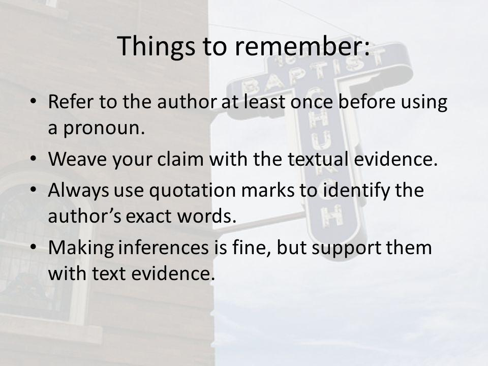 Things to remember: Refer to the author at least once before using a pronoun. Weave your claim with the textual evidence. Always use quotation marks t