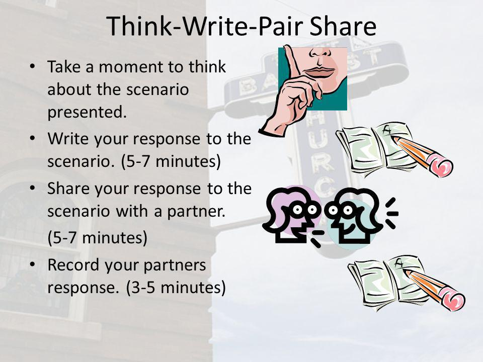 Think-Write-Pair Share Take a moment to think about the scenario presented. Write your response to the scenario. (5-7 minutes) Share your response to