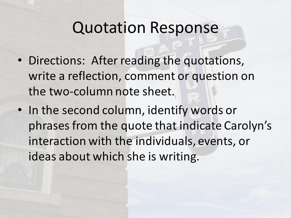 Quotation Response Directions: After reading the quotations, write a reflection, comment or question on the two-column note sheet. In the second colum