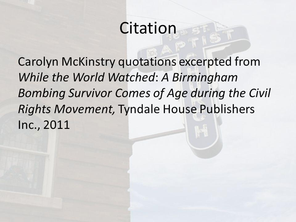 Citation Carolyn McKinstry quotations excerpted from While the World Watched: A Birmingham Bombing Survivor Comes of Age during the Civil Rights Movem