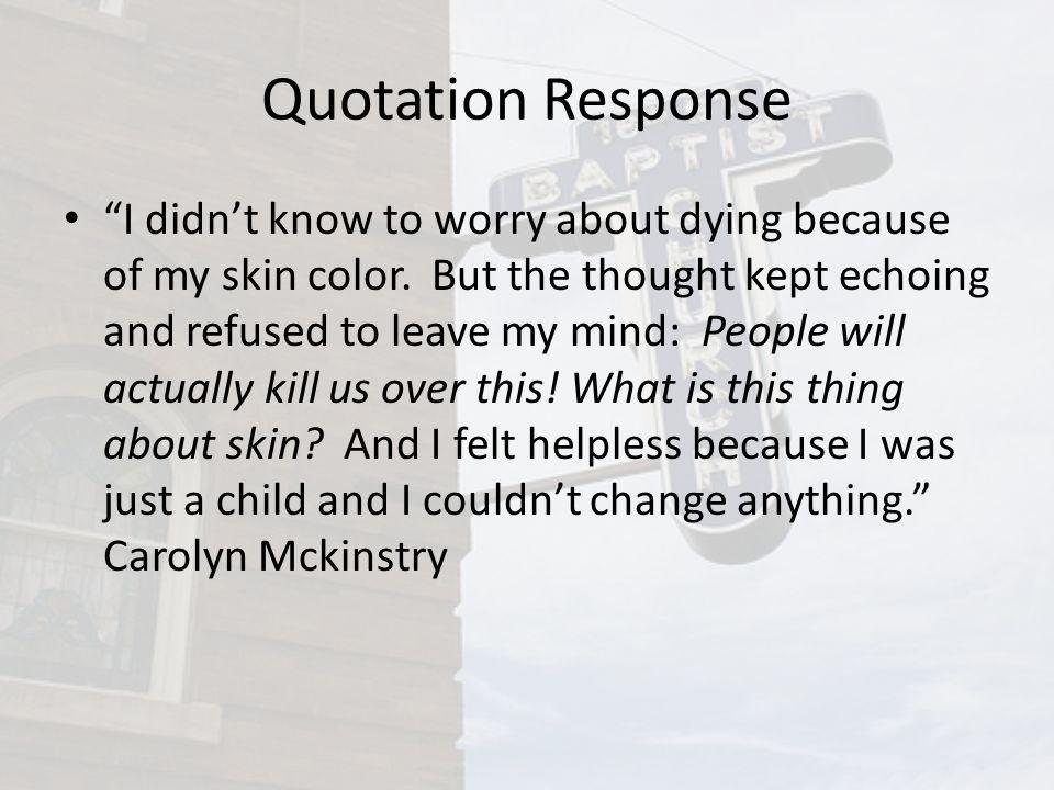 Quotation Response I didnt know to worry about dying because of my skin color. But the thought kept echoing and refused to leave my mind: People will