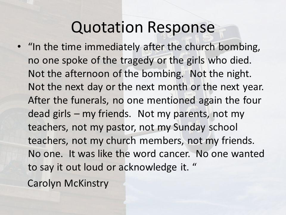 Quotation Response In the time immediately after the church bombing, no one spoke of the tragedy or the girls who died.