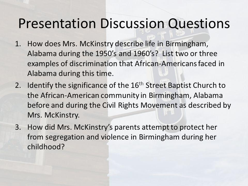 Presentation Discussion Questions 1.How does Mrs. McKinstry describe life in Birmingham, Alabama during the 1950s and 1960s? List two or three example