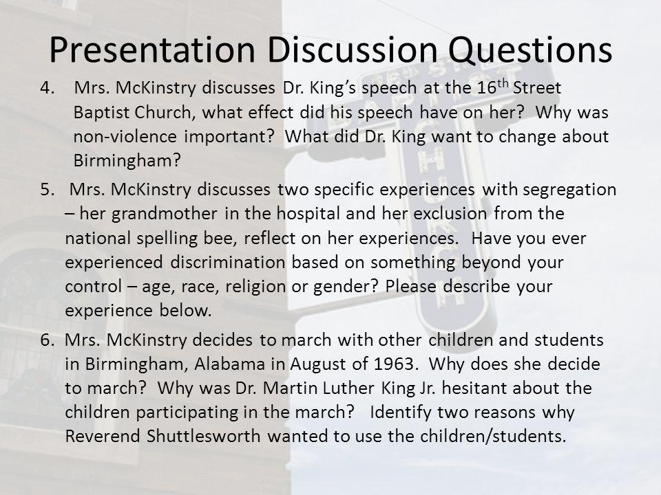 Presentation Discussion Questions 4. Mrs. McKinstry discusses Dr. Kings speech at the 16 th Street Baptist Church, what effect did his speech have on