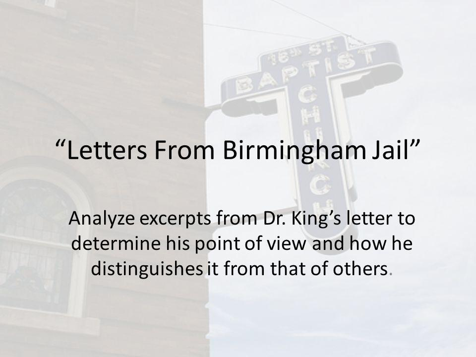Letters From Birmingham Jail Analyze excerpts from Dr. Kings letter to determine his point of view and how he distinguishes it from that of others.