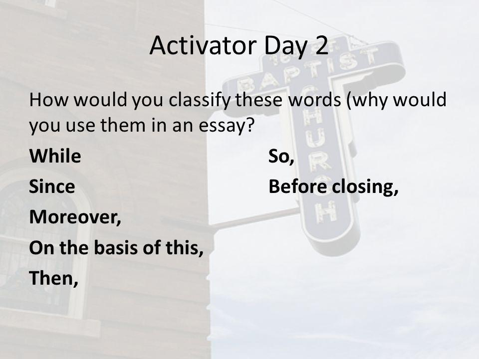 Activator Day 2 How would you classify these words (why would you use them in an essay.