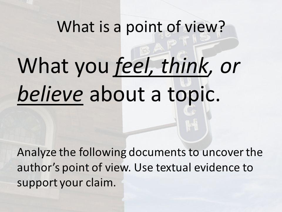 What is a point of view. What you feel, think, or believe about a topic.