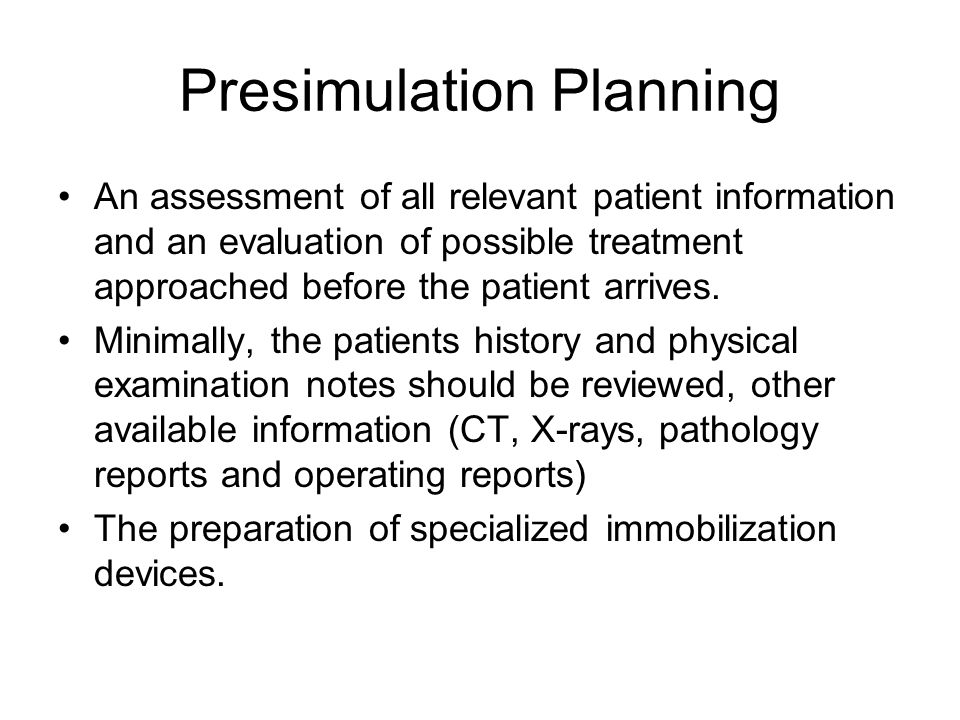 Presimulation Planning An assessment of all relevant patient information and an evaluation of possible treatment approached before the patient arrives