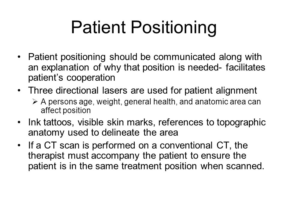 Patient Positioning Patient positioning should be communicated along with an explanation of why that position is needed- facilitates patients cooperat