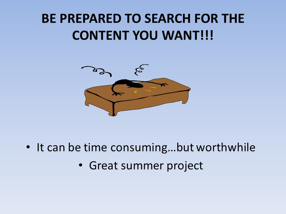 BE PREPARED TO SEARCH FOR THE CONTENT YOU WANT!!! It can be time consuming…but worthwhile Great summer project