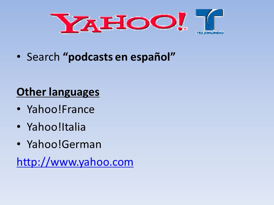 Search podcasts en español Other languages Yahoo!France Yahoo!Italia Yahoo!German http://www.yahoo.com