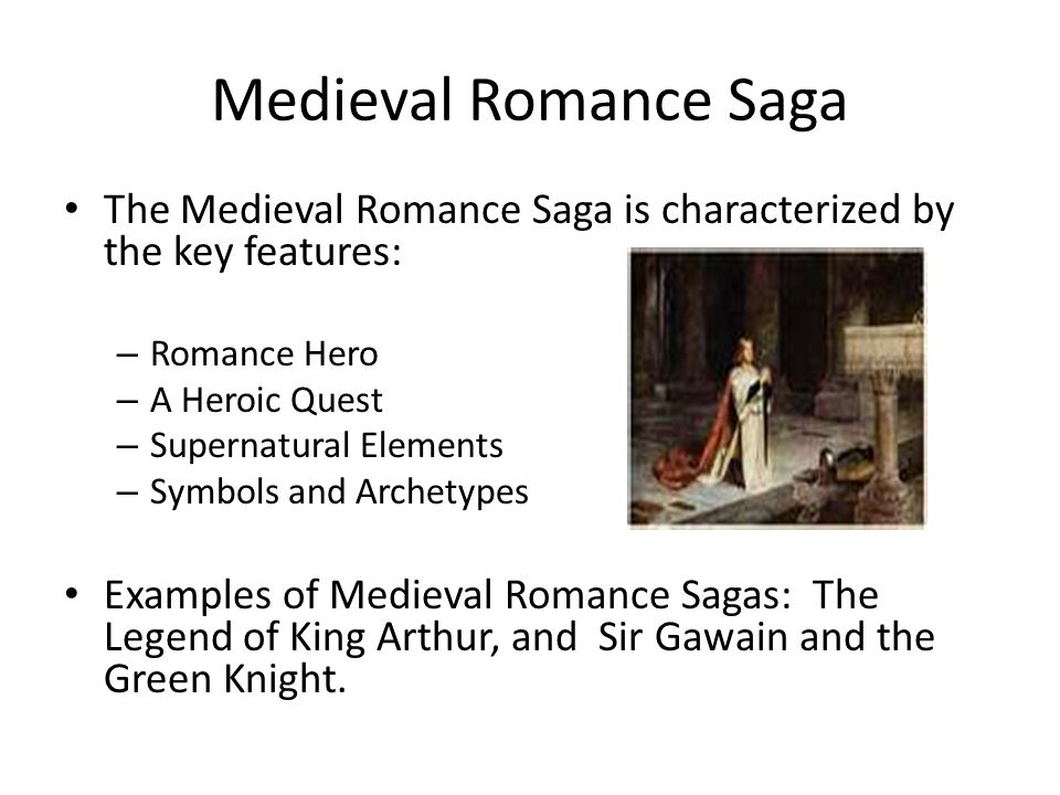 Medieval Romance Saga The Medieval Romance Saga is characterized by the key features: – Romance Hero – A Heroic Quest – Supernatural Elements – Symbol