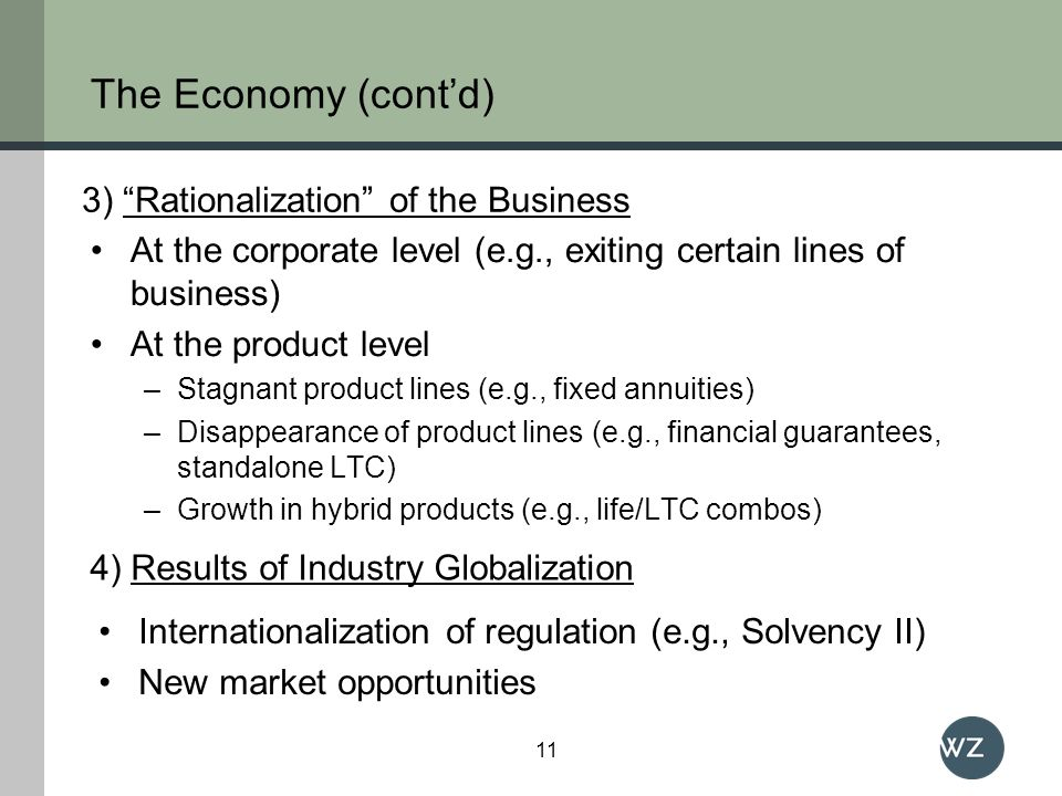 The Economy (contd) At the corporate level (e.g., exiting certain lines of business) At the product level –Stagnant product lines (e.g., fixed annuiti
