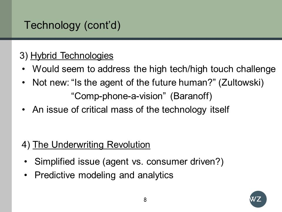 Technology (contd) Would seem to address the high tech/high touch challenge Not new:Is the agent of the future human? (Zultowski) Comp-phone-a-vision