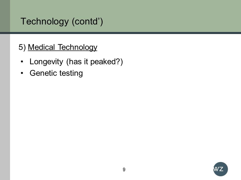 Technology (contd) Longevity (has it peaked?) Genetic testing 9 5) Medical Technology