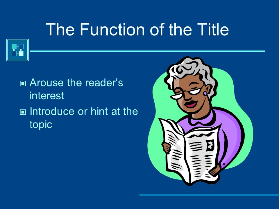 The Function of the Title Arouse the readers interest Introduce or hint at the topic