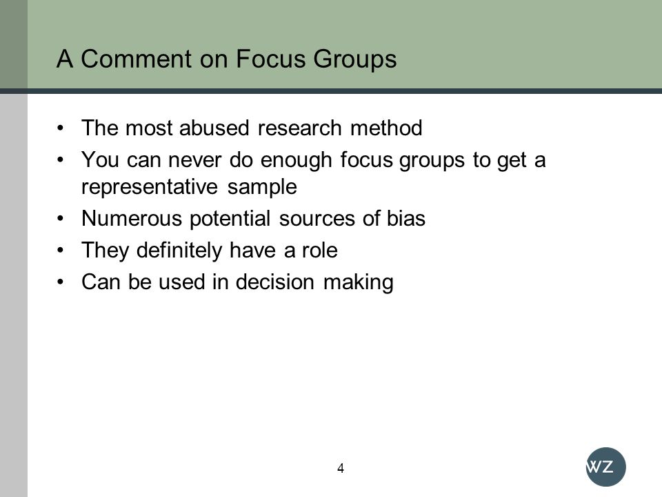 A Comment on Focus Groups The most abused research method You can never do enough focus groups to get a representative sample Numerous potential sourc