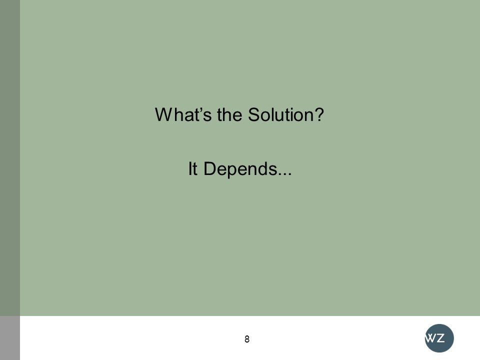 Whats the Solution? It Depends... 8
