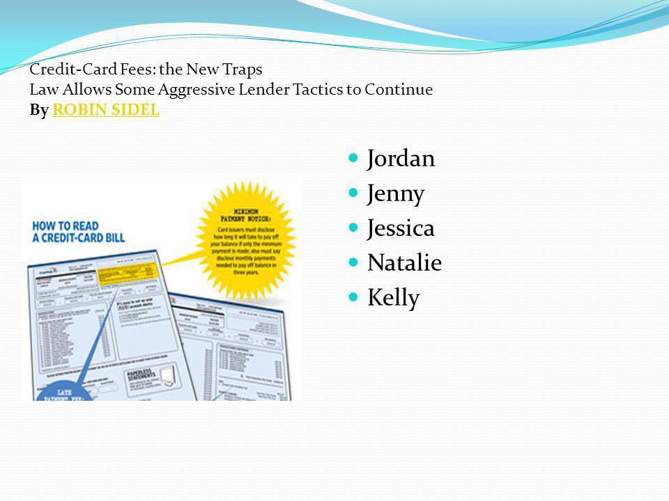 Jenny, Natalie, Jessica, Jordan, Kelly Jordan Jenny Jessica Natalie Kelly Credit-Card Fees: the New Traps Law Allows Some Aggressive Lender Tactics to