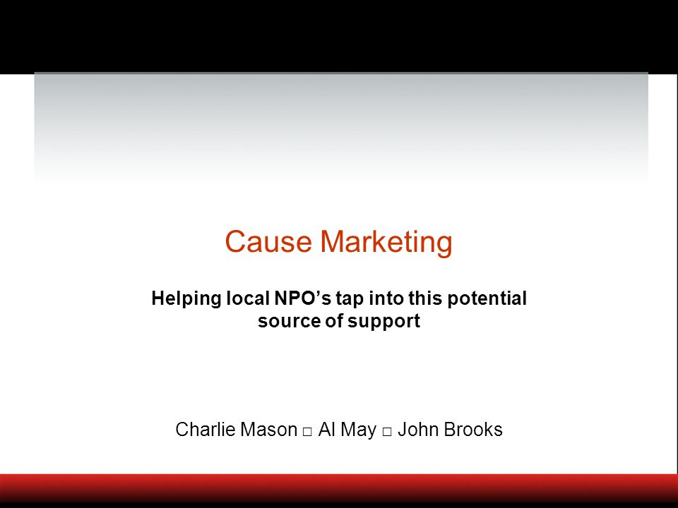 Cause Marketing Helping local NPOs tap into this potential source of support Charlie Mason Al May John Brooks