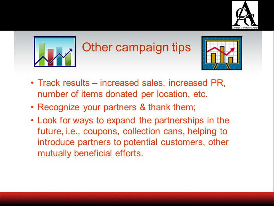 Other campaign tips Track results – increased sales, increased PR, number of items donated per location, etc.